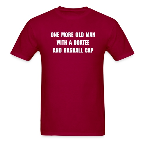 ONE MORE OLD MAN WITH A GOATEE AND A BASEBALL CAP - Men's T-Shirt