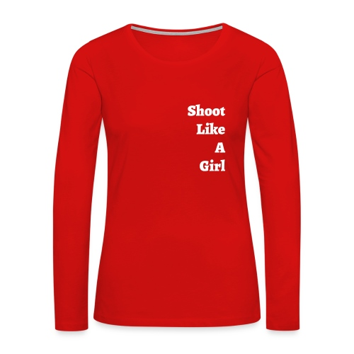 Women's Long Sleeve #ShootLikeAGirl Shirt - Women's Premium Long Sleeve T-Shirt