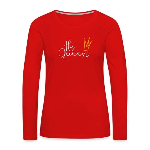 His Queen LS - Women's Premium Long Sleeve T-Shirt