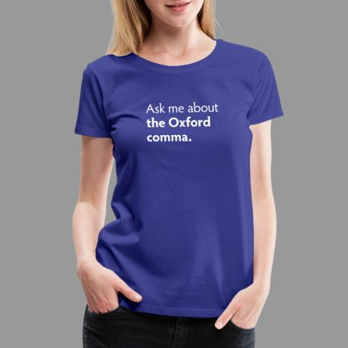 Ask me about the Oxford comma - Women's Premium T-Shirt