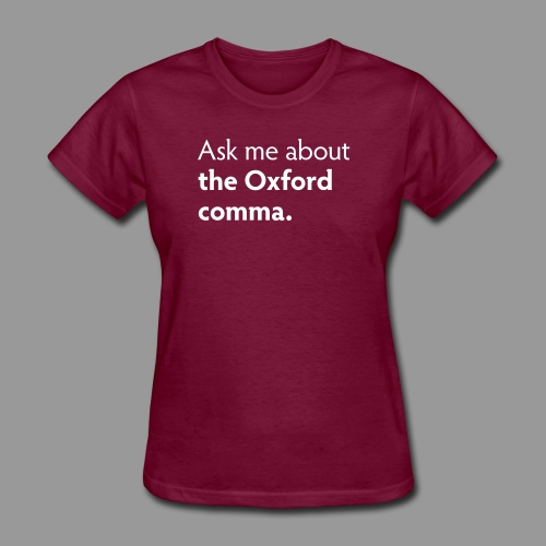 Ask me about the Oxford comma - Women's T-Shirt