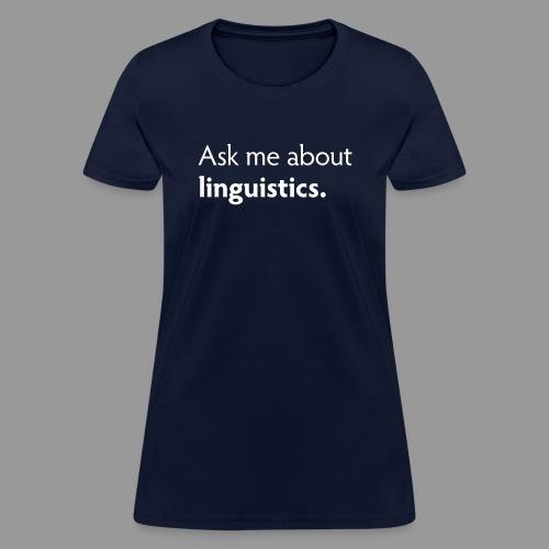 Ask Me about Linguistics - Women's T-Shirt