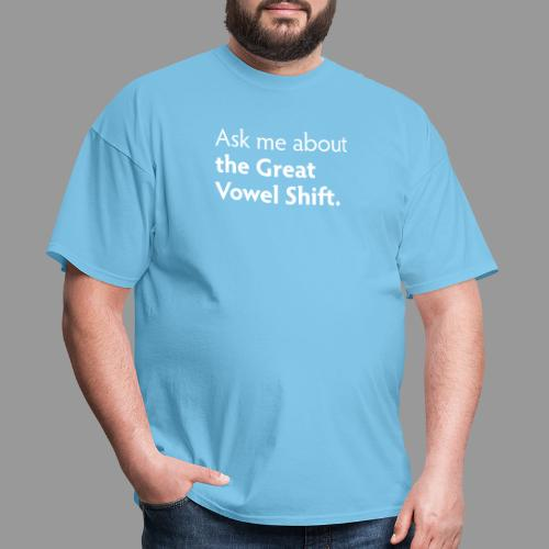 Ask Me about the Great Vowel Shift - Men's T-Shirt