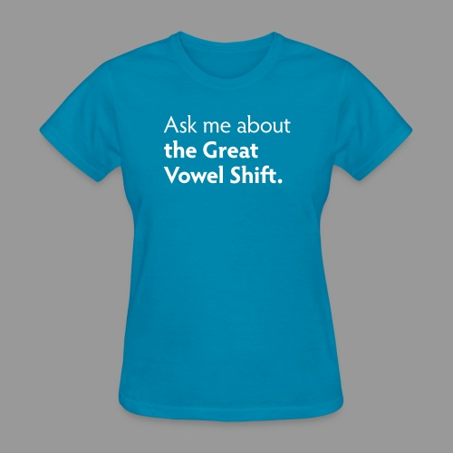 Ask Me about the Great Vowel Shift - Women's T-Shirt
