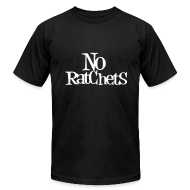 T-Shirts ~ Men's T-Shirt by American Apparel ~ No Ratchets Tee