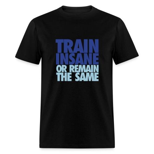 Train Insane or Remain the Same t-shirt - Men's T-Shirt