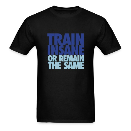 Train Insane or Remain the Same t-shirt - Men's T-Shirt