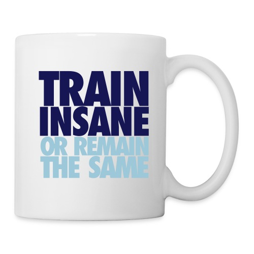 Train Insane or Remain the Same Coffee Mug - Coffee/Tea Mug