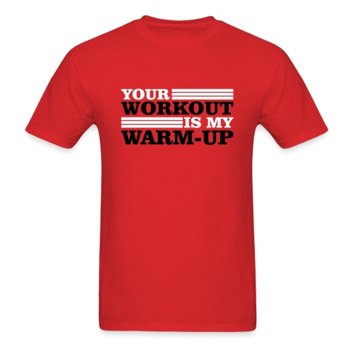 Your Workout is my Warm-up T-shirt - Men's T-Shirt