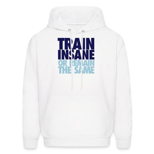Train Insane or Remain the Same Sweatshirt - Men's Hoodie