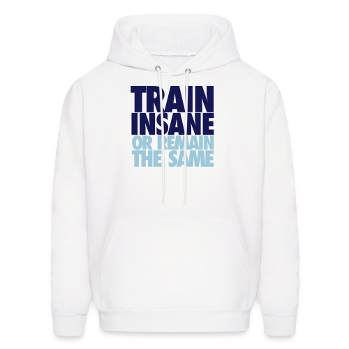 Train Insane or Remain the Same Sweatshirt - Men's Hoodie