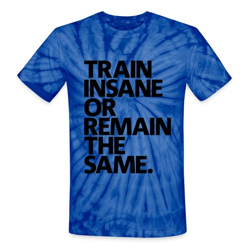Train Insane or Remain the Same Tie Dye T-shirt - Unisex Tie Dye T-Shirt