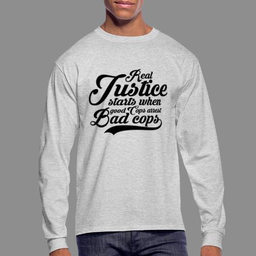 Real Justice Starts When Good Cops Arrest Bad Cops Mens Long Sleeve T-shirt - Men's Long Sleeve T-Shirt