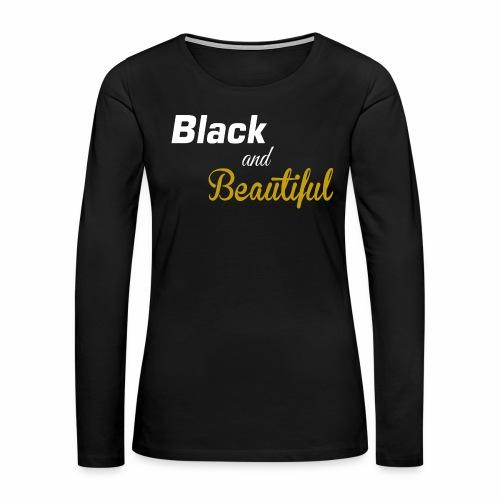 Black & Beautiful Long Sleeve Shirt  - Women's Premium Long Sleeve T-Shirt