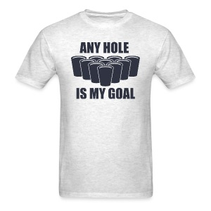 Beer Pong - Any Hole is my Goal - Men's T-Shirt