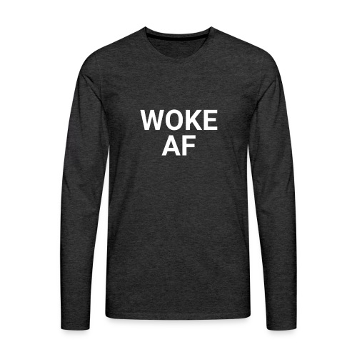 WOKE AF Men's Long Sleeve Tee - Men's Premium Long Sleeve T-Shirt