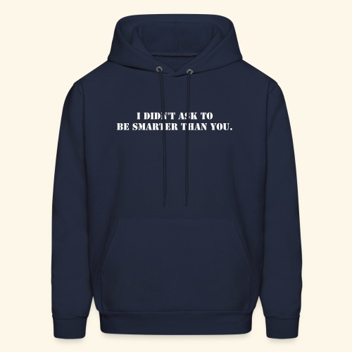 I Didn't Ask To Be Smarter Than You - Men's Hoodie
