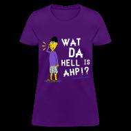 Women's T-Shirts ~ Women's T-Shirt ~ Buk Lau What Da Hell Is Ahp Shirt