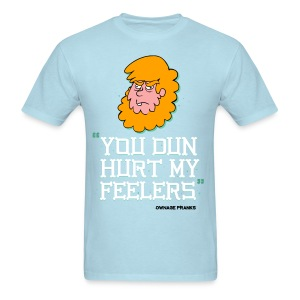 Billy You Dun Hurt My Feelers Shirt - Men's T-Shirt