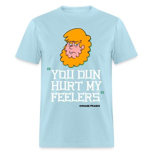 Billy You Dun Hurt My Feelers Shirt - Men's T-Shirt