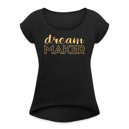 Dream Maker | GirlBoss | Entrepruneur  - Women's Roll Cuff T-Shirt