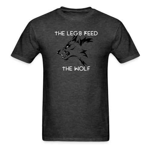 The Legs Feed The Wolf T - Men's T-Shirt