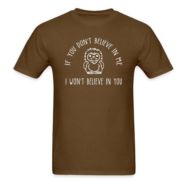 Sasquatch Bigfoot Believe in Me Adult Shirt White Print