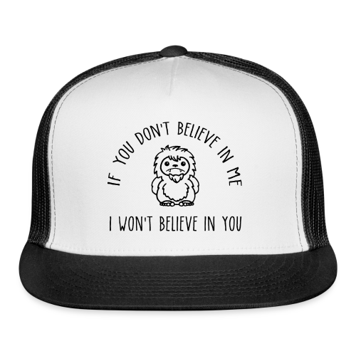 If You Don't Believe in Me I Won't Believe in You Bigfoot Sasquatch Trucker Cap - Trucker Cap