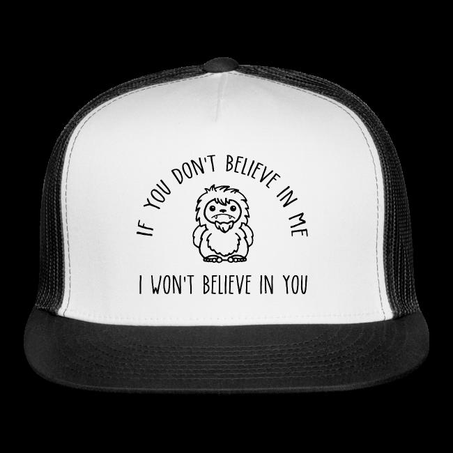 If You Don't Believe in Me I Won't Believe in You Bigfoot Sasquatch Trucker Cap