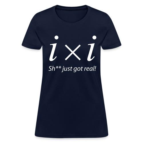 Got Real - Women's T-Shirt