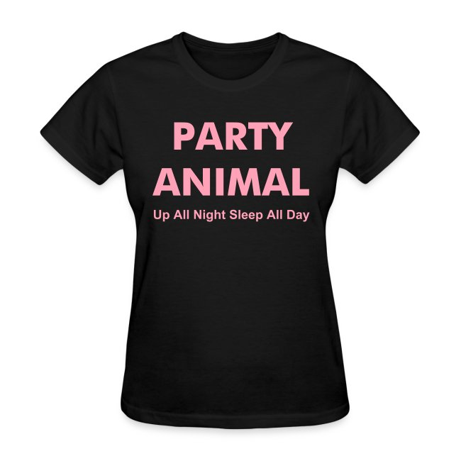 PARTY ANIMAL Up All Night Sleep All Day