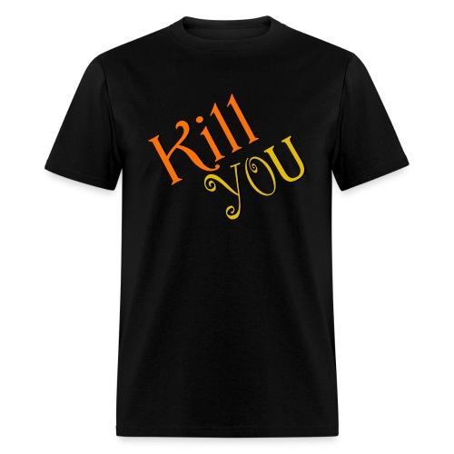 Kill You T-Shirt (Mens) - Men's T-Shirt