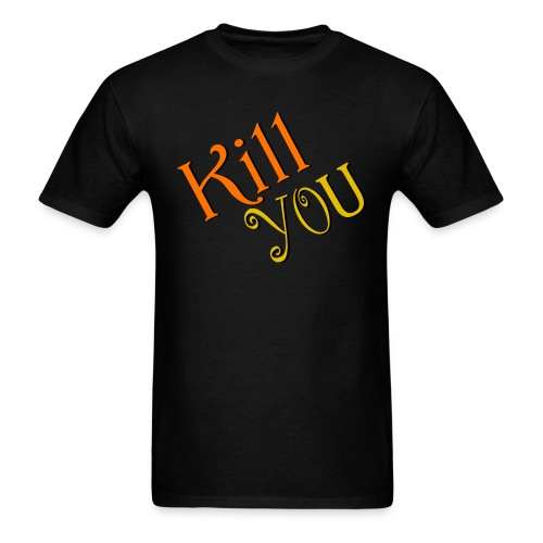 Kill You T-Shirt (Mens) - Men's T-Shirt