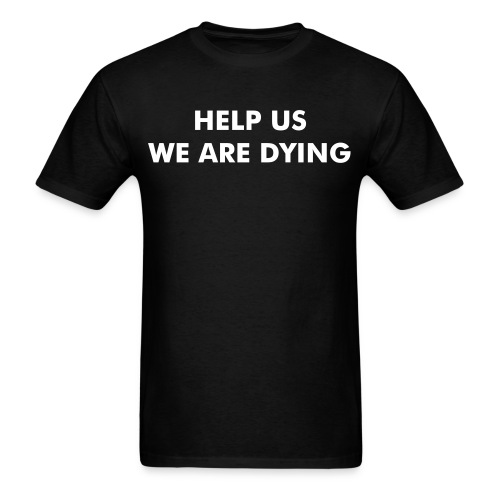 HELP US WE ARE DYING - Men's T-Shirt