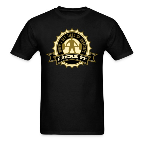When I Get Tired Of Snatches... (Gold) - Men's T-Shirt