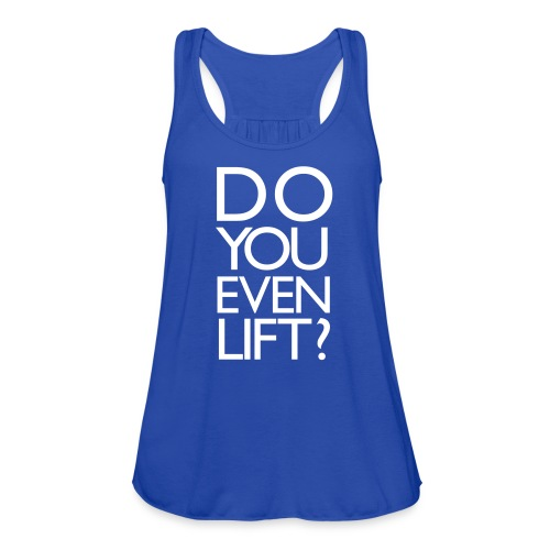 Do you even lift | Women's Flowy Tank - Women's Flowy Tank Top by Bella