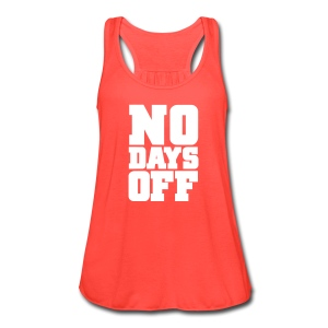 No Days Off | Women's Flowy Tank - Women's Flowy Tank Top by Bella