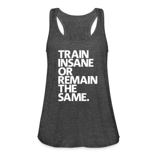 Train insane | Women's Flowy Tank - Women's Flowy Tank Top by Bella