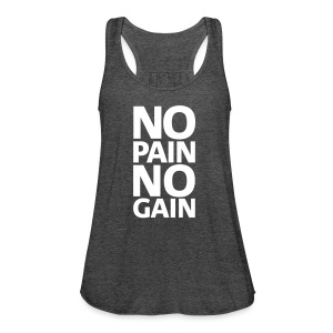 No pain no gain | Women's Flowy Tank - Women's Flowy Tank Top by Bella