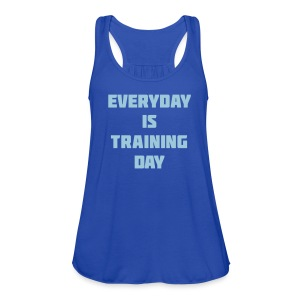 Everyday is training day | Women's Flowy Tank - Women's Flowy Tank Top by Bella