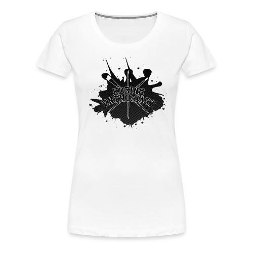 Edging Enthusiast - Black Splat (4 Her) - Women's Premium T-Shirt