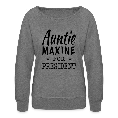 Auntie Maxine for President Womens Crewneck Sweatshirt - Women's Crewneck Sweatshirt
