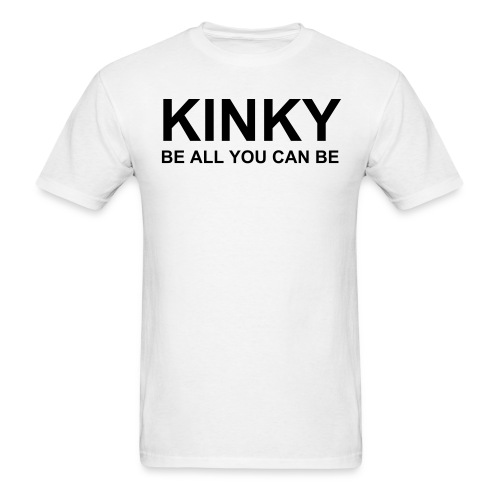 KINKY Be All You Can Be - Men's T-Shirt