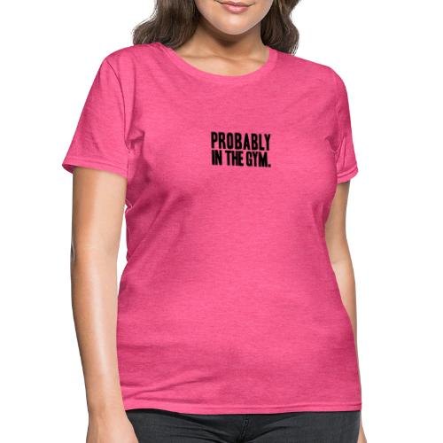 Probably in the gym | Womens tee - Women's T-Shirt