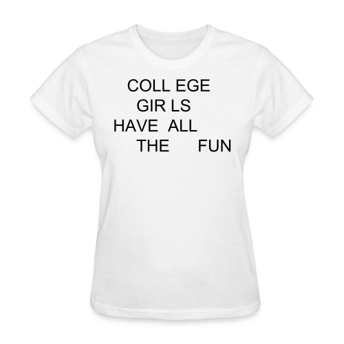 Kristen Bell 'college girls have all the fun' - Women's T-Shirt