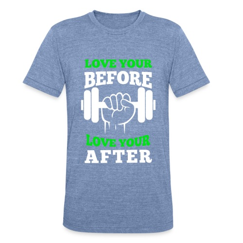 Love Your Before Tri-Blend Tee - Unisex Tri-Blend T-Shirt