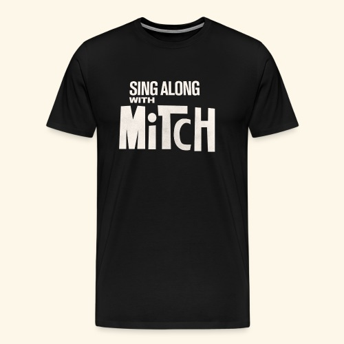 Sing Along With Mitch T-Shirt - Men's Premium T-Shirt