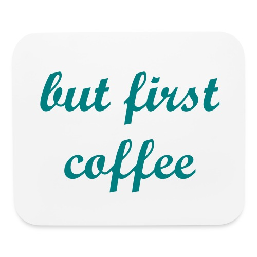 Mouse Pad - But First, Coffee - Mouse pad Horizontal