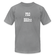 T-Shirts ~ Men's T-Shirt by American Apparel ~ Pro Bro-no:  For the Bros