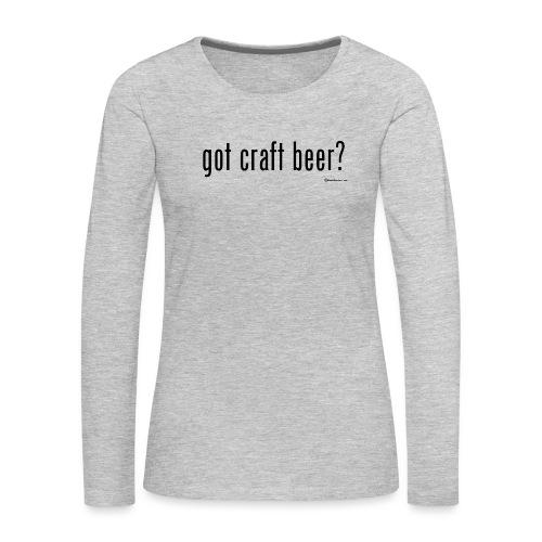 got craft beer? Women's Premium Long Sleeve T-Shirt - Women's Premium Long Sleeve T-Shirt